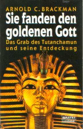 Arnold C. Brackman - Sie fanden den goldenen Gott