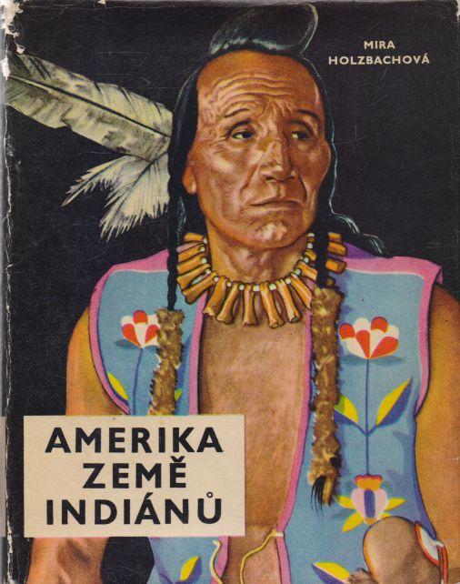 Mira Holzbachová - Amerika země indiánů
