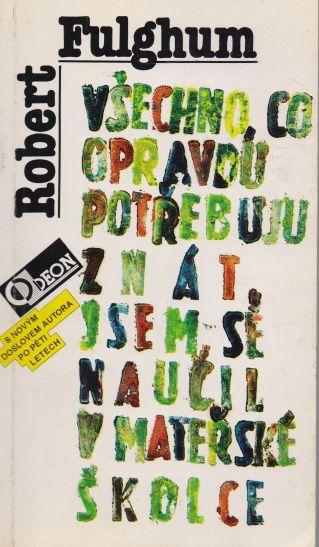 Robert Fulghum - Všechno, co opravdu potřebuji znát, jsem se naučil v mateřské školce