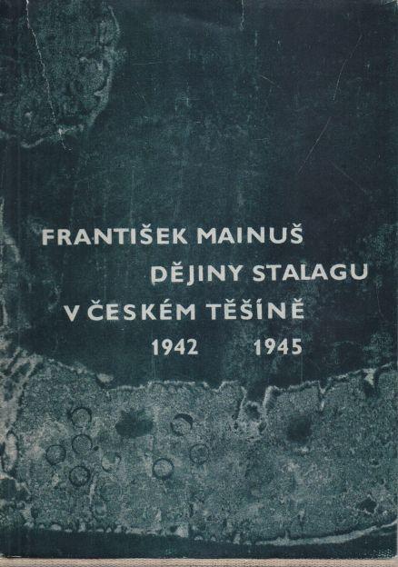 František Mainuš - Dějiny Stalagu v Českém Těšíně