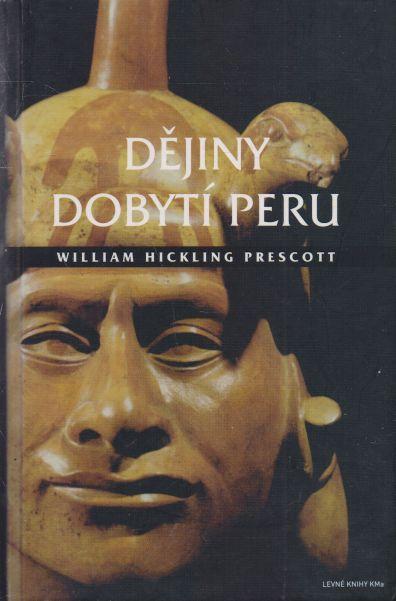 William Hickling Prescott - Dějiny dobytí Peru