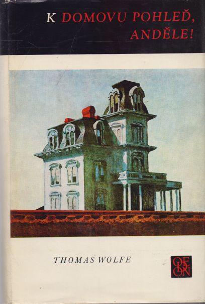 Thomas Wolfe - K domovu pohleď, anděle!