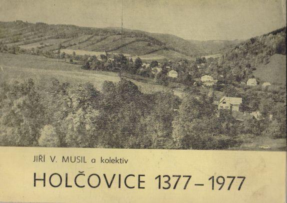 Jiří V. Musil a kol. - Holčovice 1377 - 1977