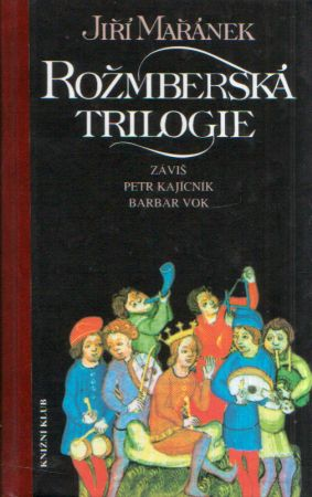 Jiří Mařánek - Rožmberská trilogie - Záviš, Petr Kajícník, Barbar Vok