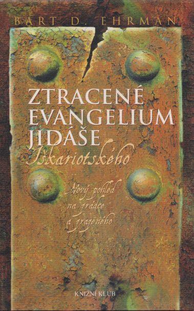 Bart D. Ehrman - Ztracené evangelium Jidáše Iškariotského