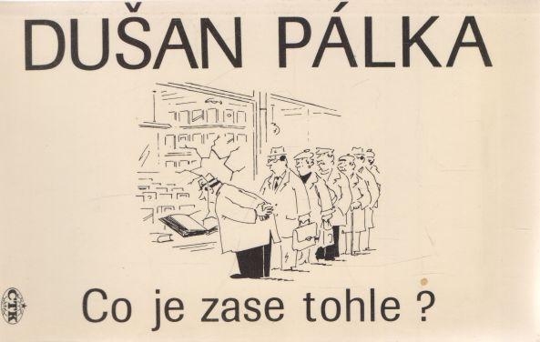 Dušan Pálka - Co je zase tohle?