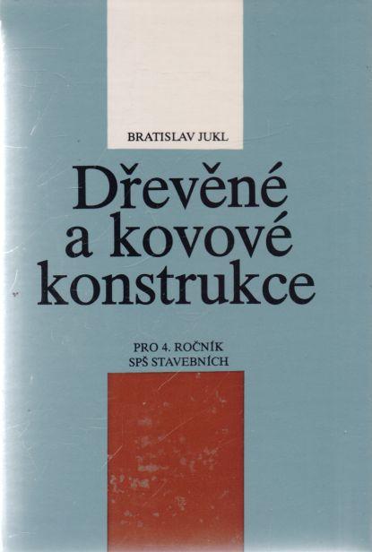 Bratislav Jukl - Dřevěné a kovové konstrukce. Pro 4. ročník SPŠ stavebních.