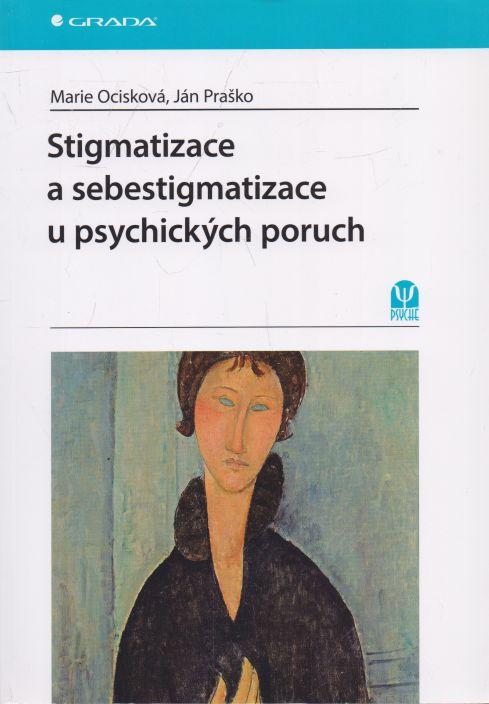 Marie Ocisková, Ján Praško - Stigmatizace a sebestigmatizace u psychických poruch.