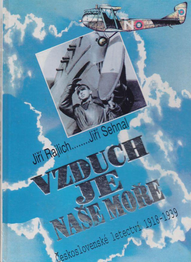 Jiří Rajlich, Jiří Sehnal - Vzduch je naše moře. Československé letectví 1918 - 1939