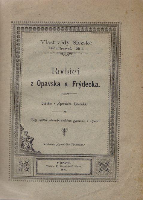 - Vlastivědy Slezské čásť přípravná. Díl I. Rodáci z Opavska a Frýdecka.