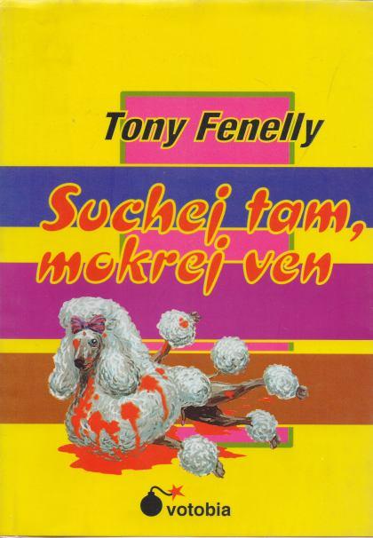 Tony Fenelly - Suchej tam, mokrej ven
