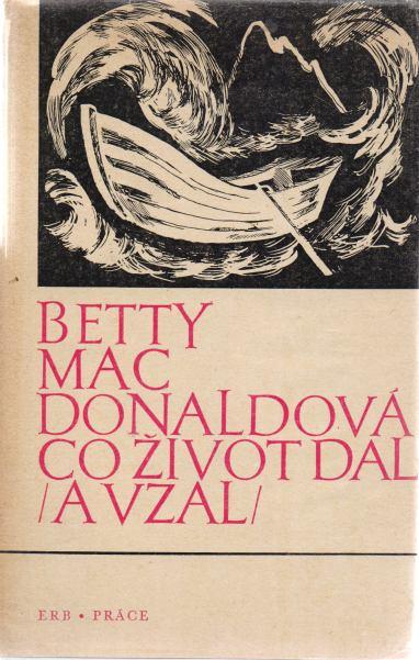 Betty MacDonaldová - Co život dal a vzal