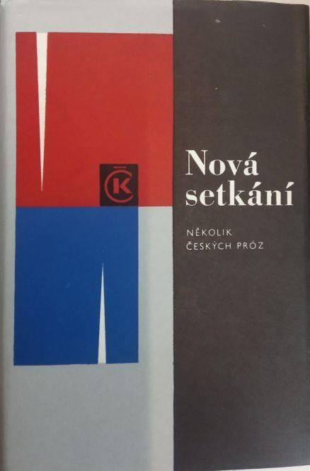 Hrabal, Škvorecký, Bublík, Milan Kundera, Vyskočil, Klíma, Hrubín - Nová setkání. Několik českých próz.