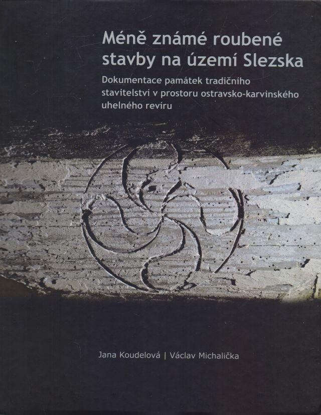 Jana Koudelová, Václav Michalička - Méně známé roubené stavby na území Slezska