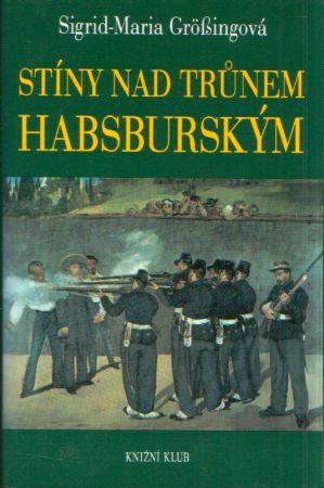 Sigrid-Maria Grosingová - Stíny nad trůnem Habsburským