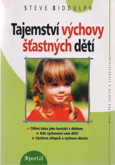 Steve Biddulph - Tajemství výchovy šťastných dětí