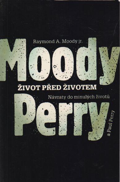 Raymond A. Moody jr., Paul Perry - Život před životem - návraty do minulých životů