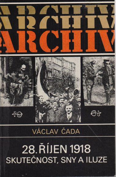 Václav Čada - 28. říjen 1918 skutečnost, sny a iluze