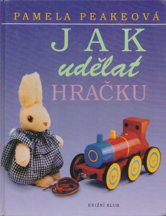 Pamela Peakeová - Jak udělat hračku
