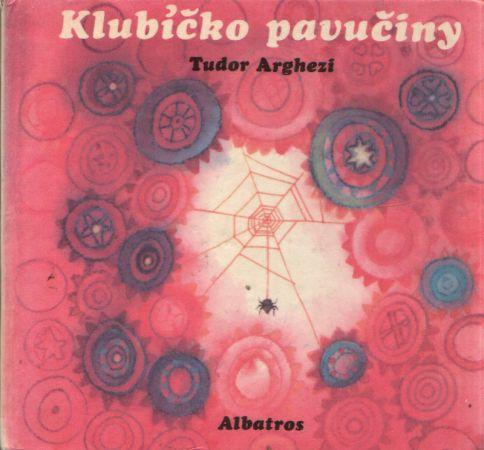 Tudor Arghezi - Klubíčko pavučiny
