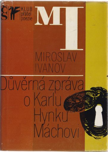 Miroslav Ivanov - Důvěrná zpráva o Karlu Hynku Máchovi