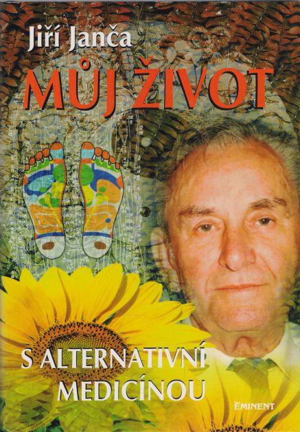 Jiří Janča - Můj život s alternativní medicínou