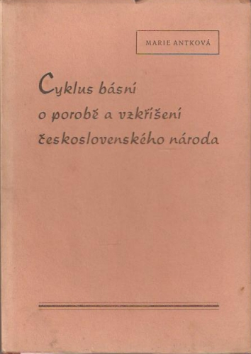 Antková Marie - Cyklus básní o porobě a vzkříšení československého národa