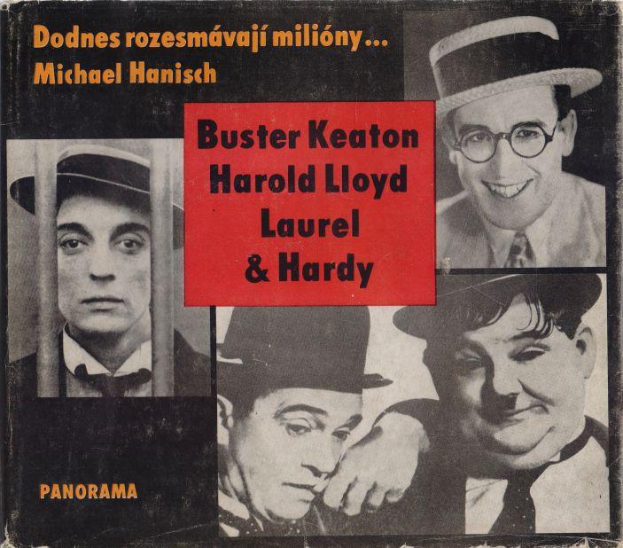 Michael Hanisch - Dodnes rozesmávají milióny...Buster Keaton, Harold Lloyd, Laurel Hardy