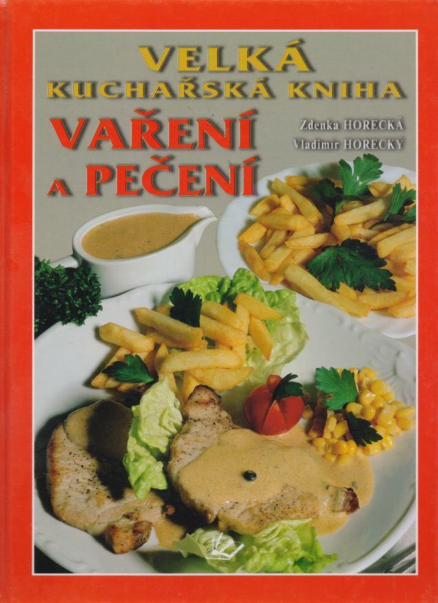Zdenka Horecká, Vladimír Horecký - Velká kuchařská kniha vaření a pečení