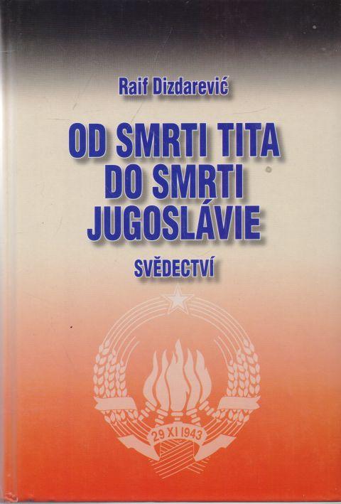 Raif Dizdarević - Od smrti Tita do smrti Jugoslávie