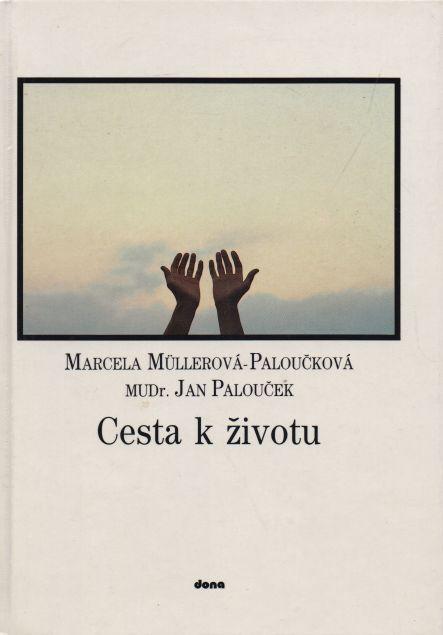 Marcela Mullerová-Paloučková, Jan Palouček - Cesta k životu