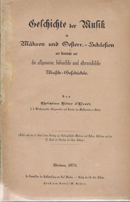 Christian d´Elvert - Geschichte der Musik in Mähren und Oesterr. - Schlesien mit Rücksicht auf die allgemeine, böhmische und österreichische Musik-Geschichte