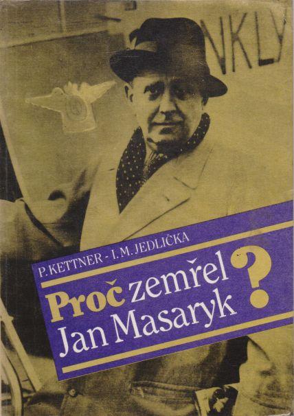 P. Kettner, I.M. Jedlička - Proč zemřel Jan Masaryk?