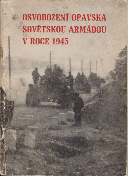 Anna Hahnová a kol. - Osvobození Opavska Sovětskou armádou v roce 1945
