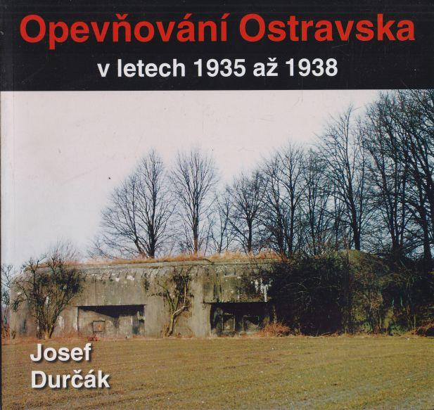 Josef Durčák - Opevňování Ostravska v letech 1935 až 1938