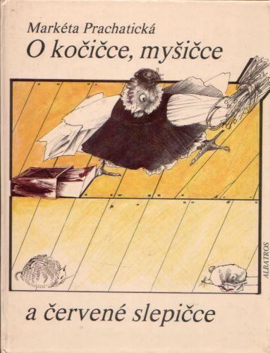 Markéta Prachatická - O kočičce, myšičce a červené slepičce