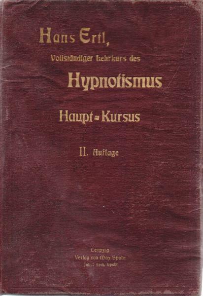 Hans Ertl - Vollstandiger Lehrkurz des Hypnotismus. Haupt-Kursus.